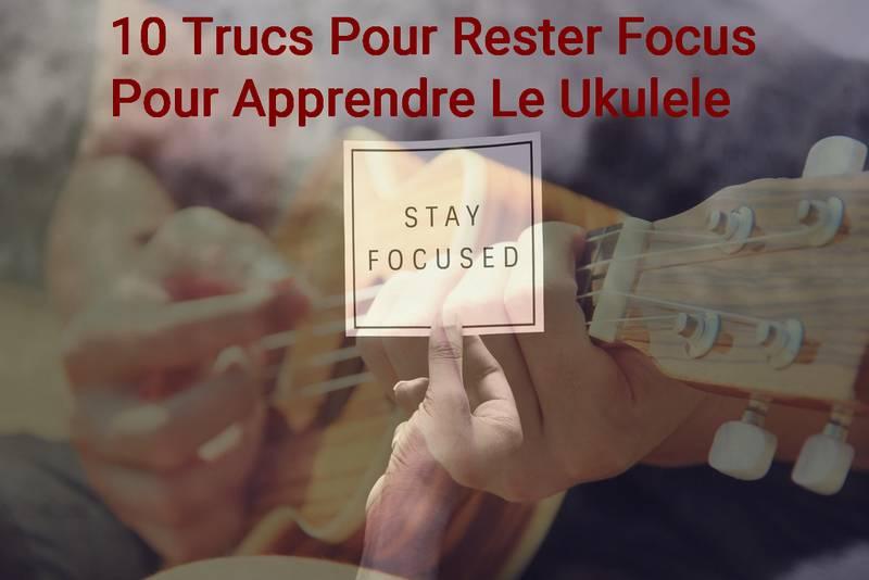 Rester Focus Pour Apprendre Le Ukulele