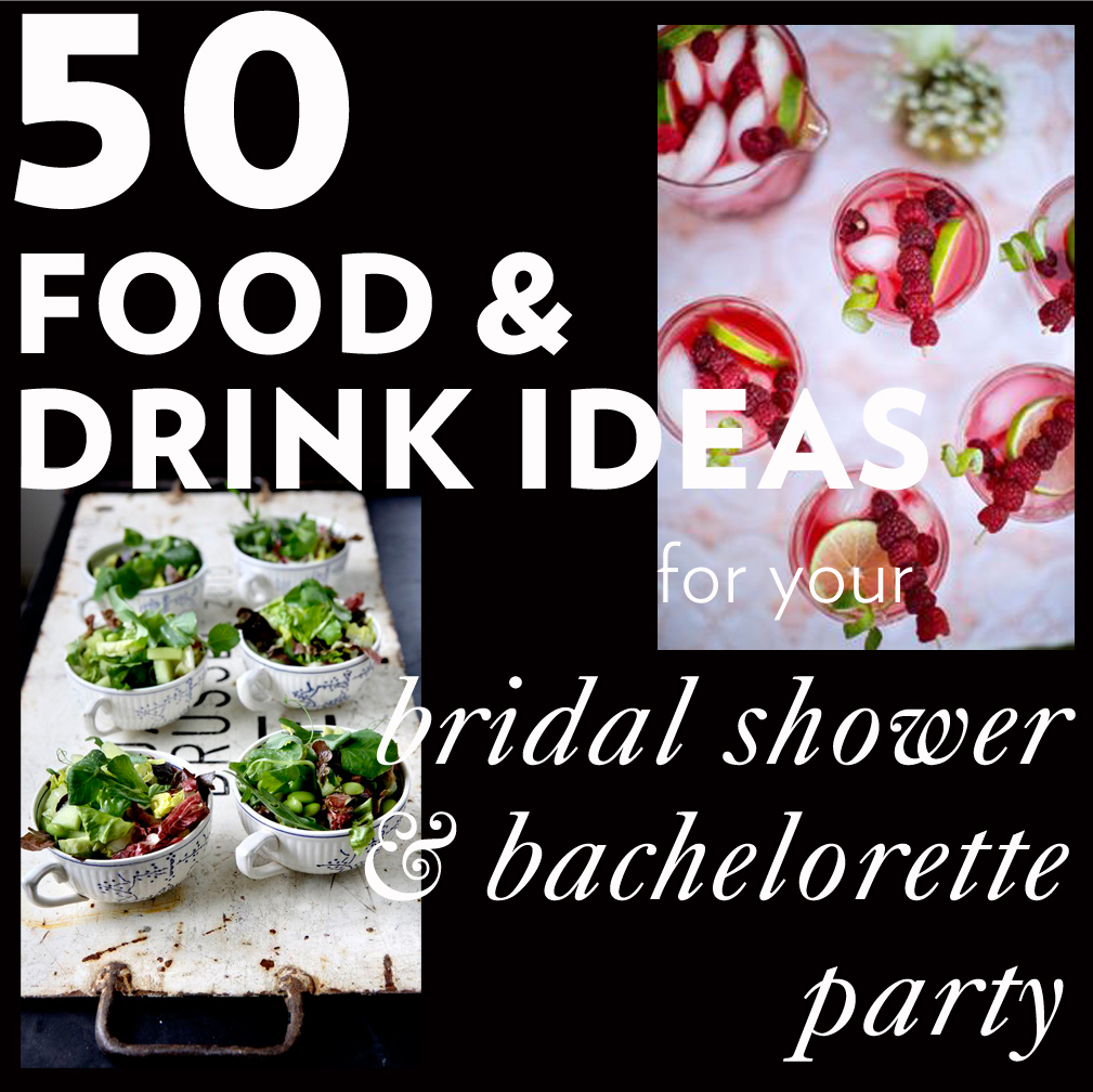 50 Food Drink Ideas For Your Bridal Shower Bachelorette Party