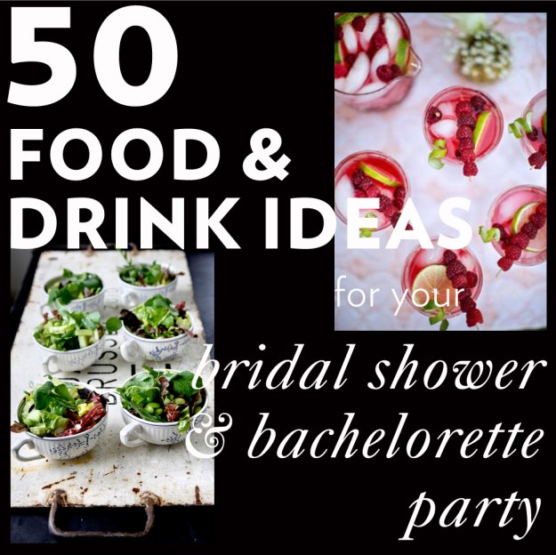 50 Food & Drink Ideas For Your Bridal Shower & Bachelorette Party