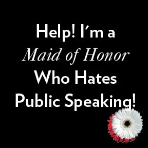 Tips and Advice for the Maid of Honor with Stage Fright. You CAN do it!