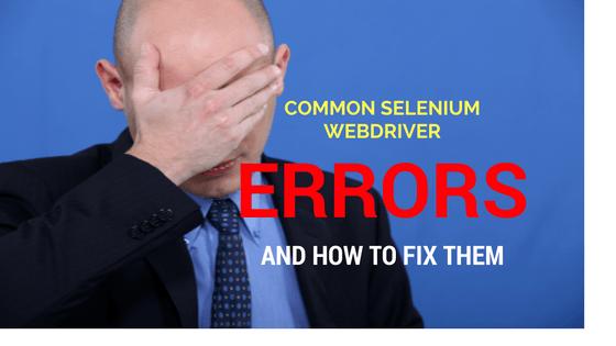 How to fix common Selenium errors?