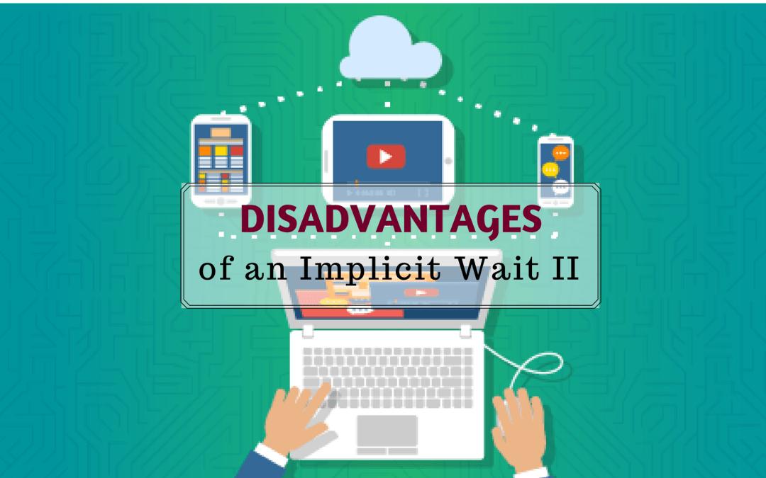 Disadvantages of an Implicit Wait II