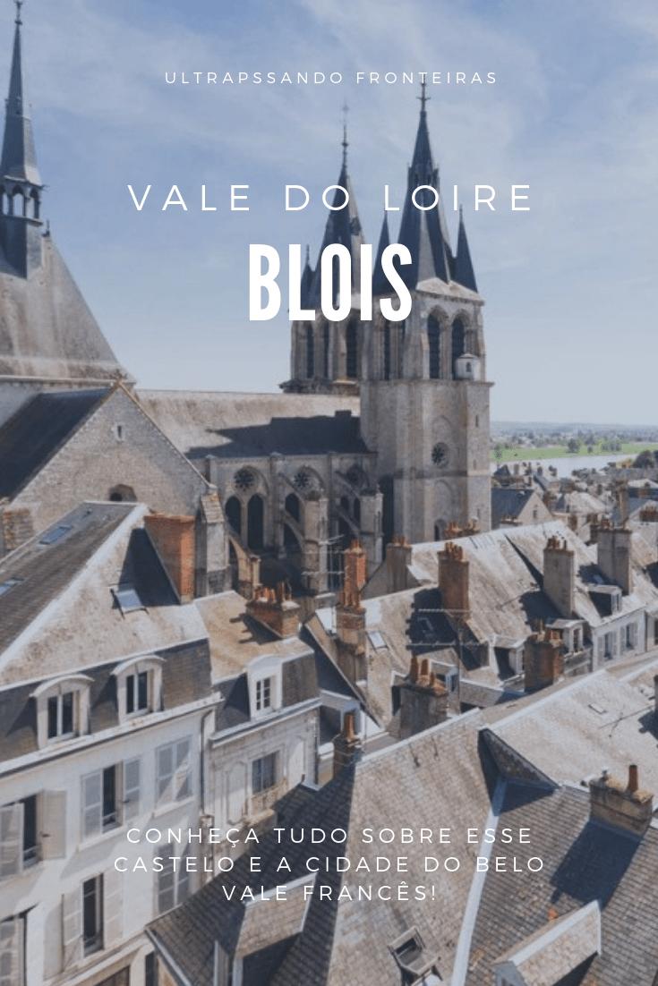 Roteiro de viagem a Blois, no Vale do Loire, França