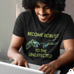 """Men's T Shirt that says """"Become robust to the unexpected."""""""