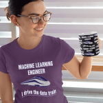 """Women's T shirt that says """"Machine learning engineer. I drive the data train."""""""
