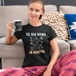 """Women's T Shirt that says """"The New Normal. I'm Adjusting."""""""