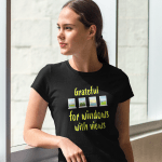 """Women's T shirt that says """"Grateful for windows with a view."""""""