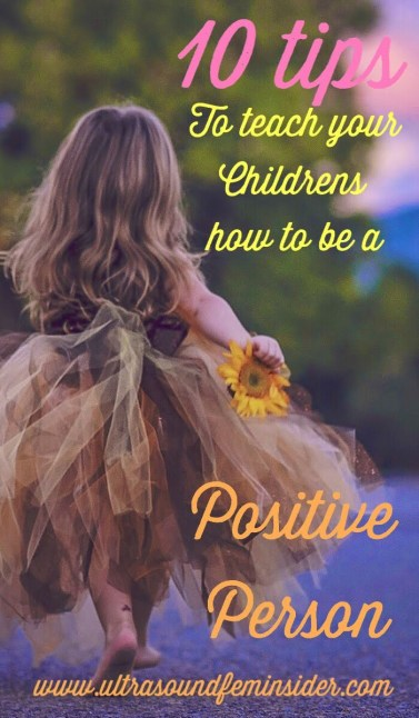 10 tips to teach your children how to be a positive person