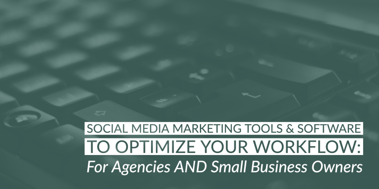 Social Media Marketing Tools & Software to Optimize Your Workflow: For Agencies AND Small Business Owners