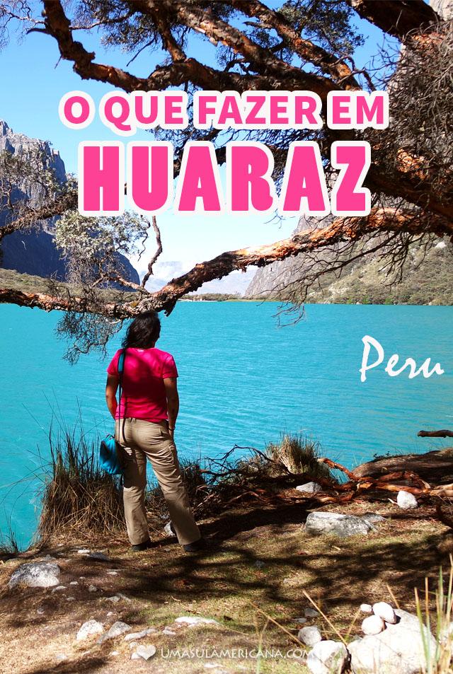 O que fazer em Huaraz - Veja os principais passeios de Huaraz, no norte do Peru - Geleira, Montanhas, Lagoas, Sítios Arqueológicos e muito mais