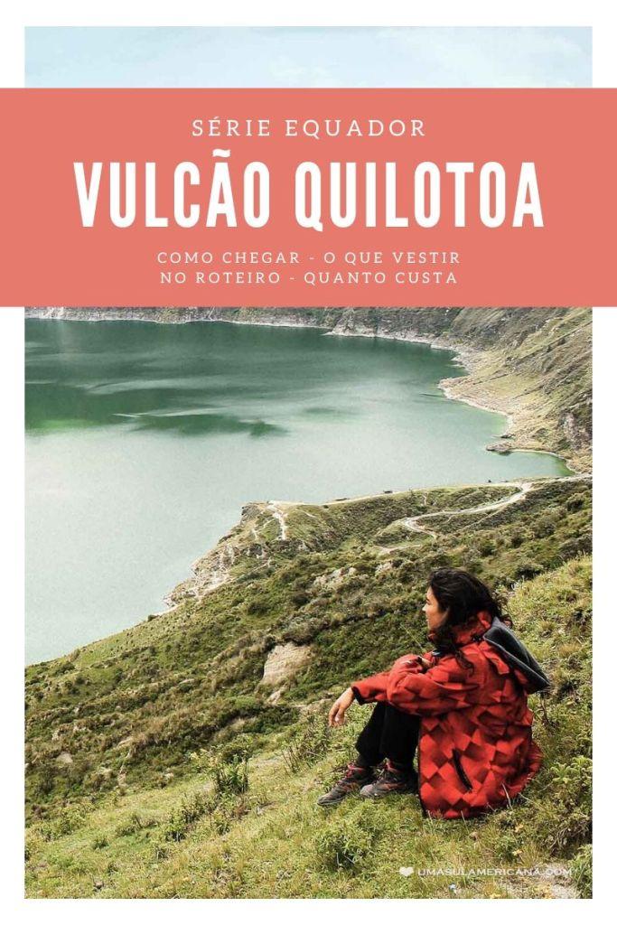 Vulcão Quilotoa: como chegar, como conhecer sem agência, o que vestir, quanto custa e tudo mais!