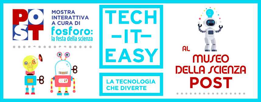 TECH IT EASY, LA MOSTRA INTERATTIVA AL POST