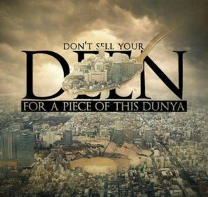 Don't sell your Deen for a Piece of this Dunia.