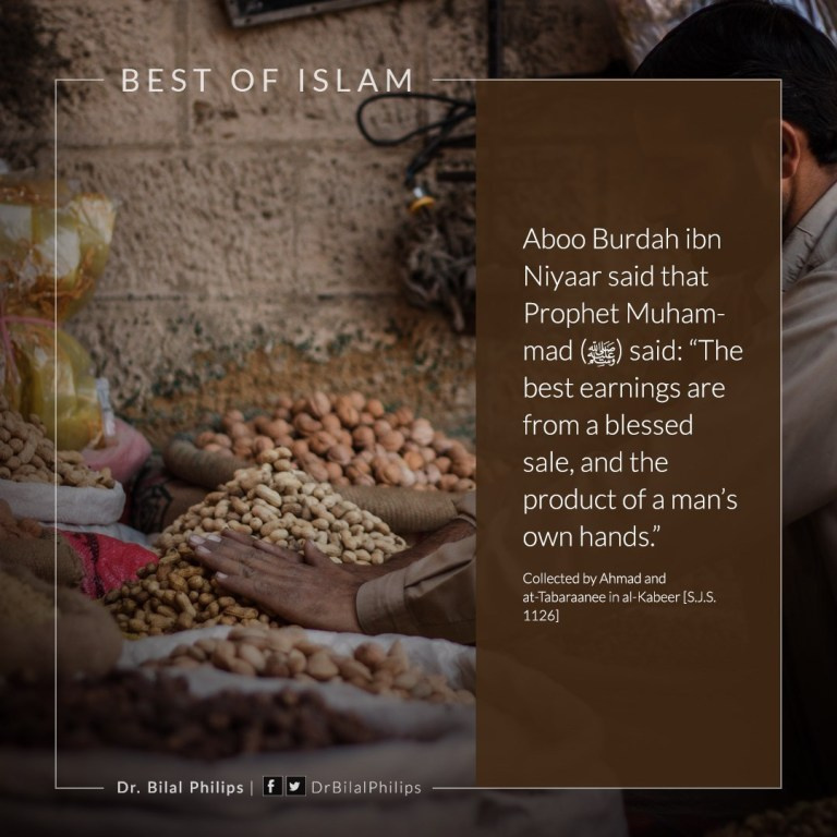 The best earnings are from a blessed sale, and the product of a man's own hands. #BilalPhilips #IslamicQuotes
