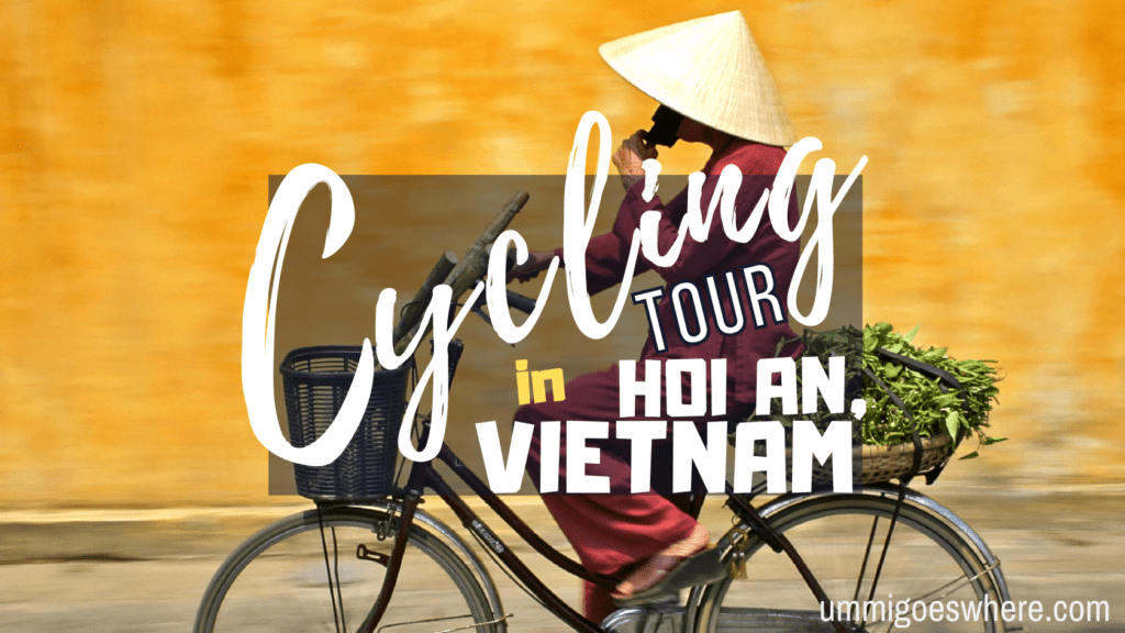 Cycling Tour in Hoi An, Vietnam | Ummi Goes Where?