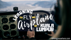 Learning to Fly an Airplane in Kuala Lumpur | Ummi Goes Where?
