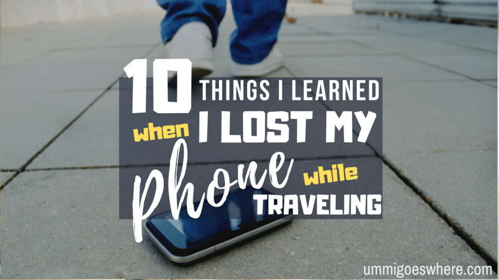10 Things I Learned When I Lost My Phone While Traveling | Ummi Goes Where?