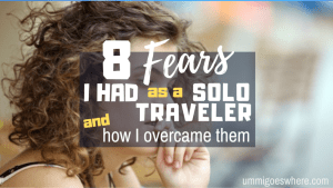 8 Fears I Had as a Solo Traveler and How I Overcame Them | Ummi Goes Where?