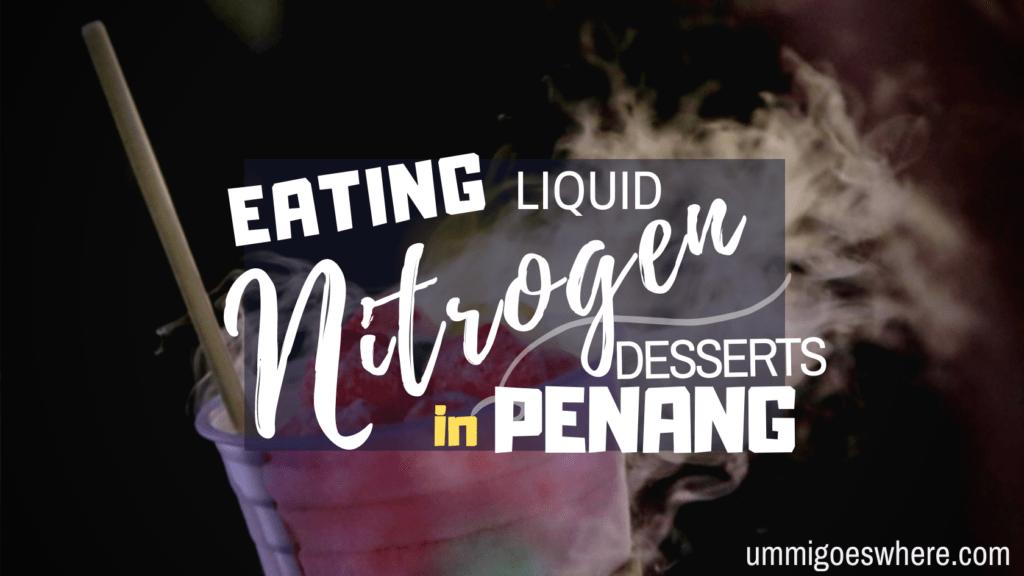 Eating Liquid Nitrogen Desserts in Penang | Ummi Goes Where?