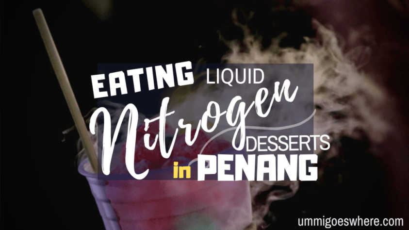 Eating Liquid Nitrogen Desserts in Penang | Ummi Goes Where?