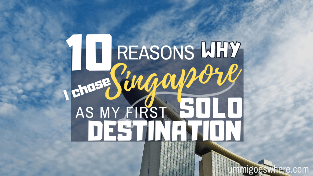 10 Reasons Why I Chose Singapore as My First Solo Destination | Ummi Goes Where?