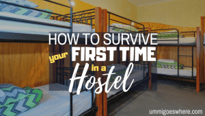 How to Survive Your First Time in a Hostel | Ummi Goes Where?