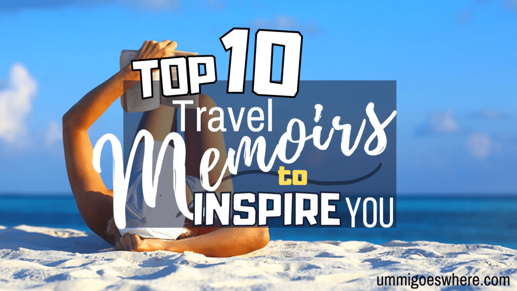 Top 10 Travel Memoirs to Inspire You | Ummi Goes Where?