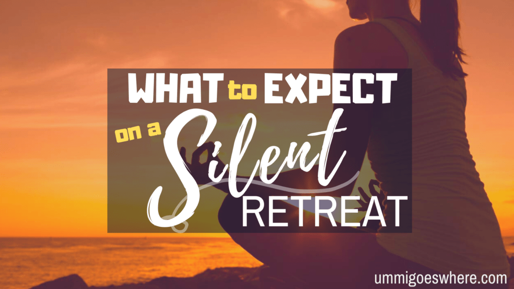 What to Expect on A Silent Retreat | Ummi Goes Where?