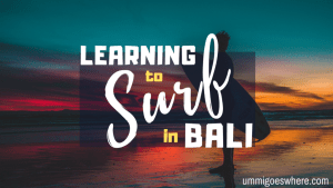 Learning to Surf in Bali | Ummi Goes Where?