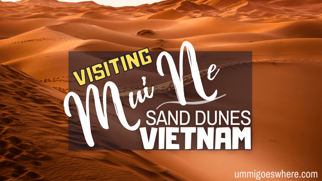 Visiting Mui Ne Sand Dunes, Vietnam | Ummi Goes Where?