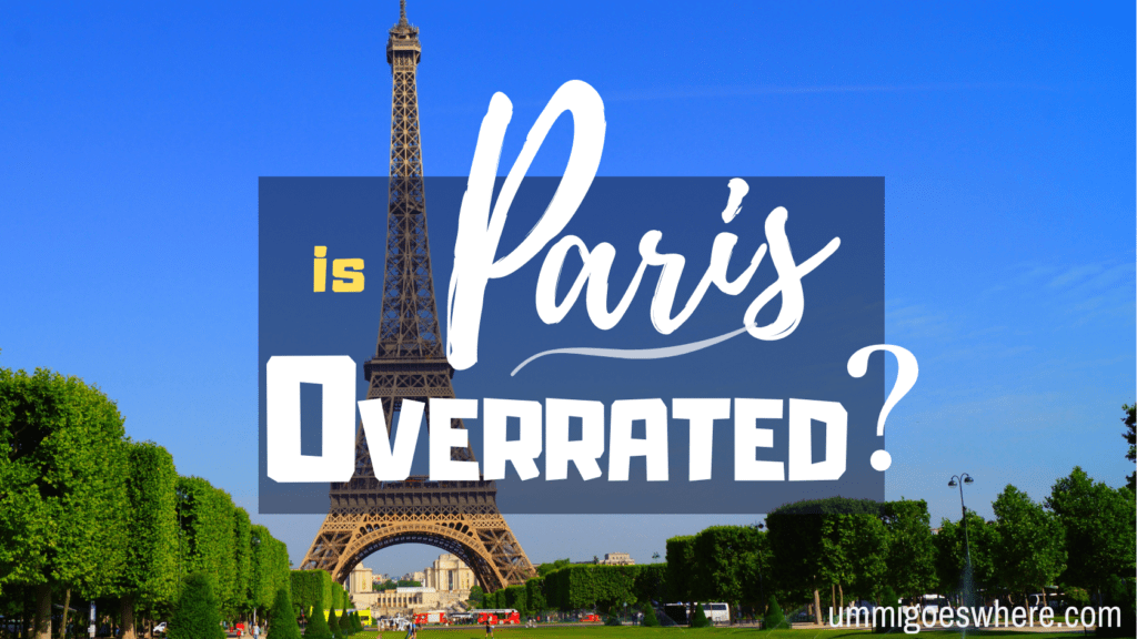 Is Paris Overrated?   Ummi Goes Where?