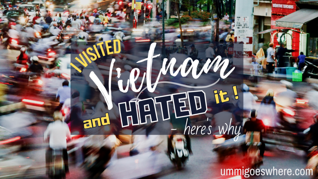 Why I Hate Vietnam | Ummi Goes Where?