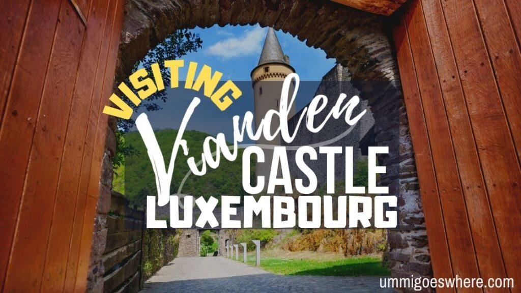 Visiting Vianden Castle, Luxembourg
