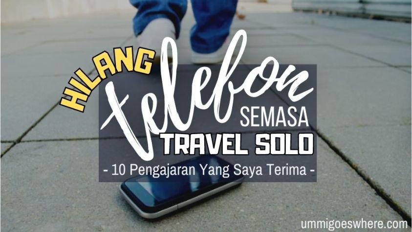 Hilang Telefon Bimbit Semasa Travel Solo