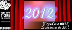 [TigreCast #23] Os Melhores Filmes de 2012!