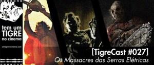 [TigreCast #27] Os Massacres das Serras Elétricas
