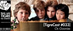 [TigreCast #33] Os Goonies
