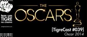 Oscars 2014   TigreCast #39
