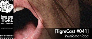 Ninfomaníaca   TigreCast #41