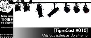 [TigreCast #010] Músicas icônicas do cinema