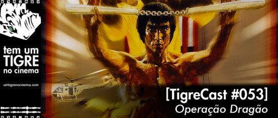 Operação Dragão | TigreCast 53