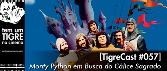 Monty Python em Busca do Cálice Sagrado | TigreCast 57