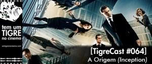 A Origem | TigreCast #64 | Podcast