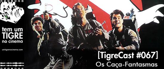 Os Caça-Fantasmas | TigreCast 67