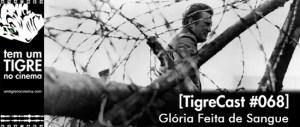 Glória Feita de Sangue   TigreCast #68   Podcast