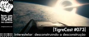 Interestelar: desconstruindo a desconstrução   TigreCast #73   Podcast