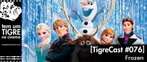 Frozen: Uma Aventura Congelante | TigreCast #76 | Podcast