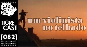 Um Violinista no Telhado | TigreCast #82 | Podcast