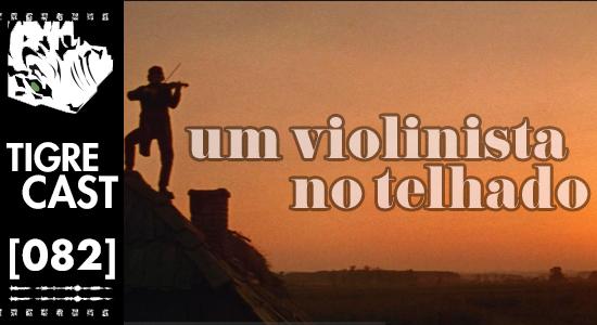 Um Violinista no Telhado | TigreCast 82