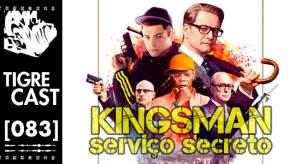 Kingsman: Serviço Secreto   TigreCast #83   Podcast